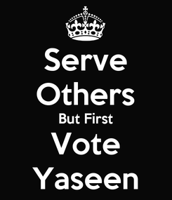 Poster: Serve Others But First Vote Yaseen