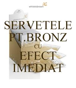 Poster: SERVETELE PT.BRONZ CU EFECT IMEDIAT