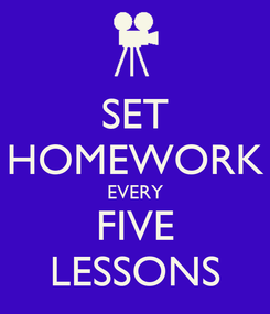Poster: SET HOMEWORK EVERY FIVE LESSONS