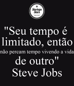 """Poster: """"Seu tempo é  limitado, então não percam tempo vivendo a vida de outro"""" Steve Jobs"""