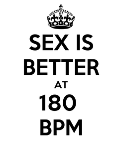 Poster: SEX IS BETTER AT 180  BPM