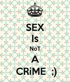 Poster: SEX Is NoT A  CRiME  ;)