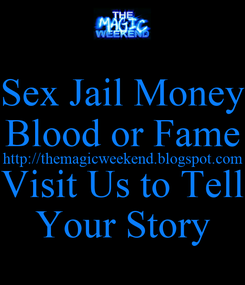 Poster: Sex Jail Money Blood or Fame http://themagicweekend.blogspot.com Visit Us to Tell Your Story