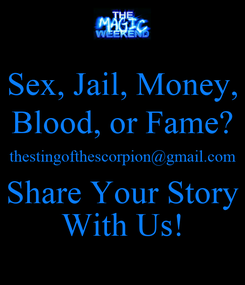 Poster: Sex, Jail, Money, Blood, or Fame? thestingofthescorpion@gmail.com Share Your Story With Us!