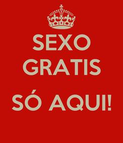 Poster: SEXO GRATIS  SÓ AQUI!