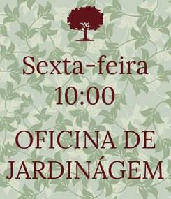 Poster: Sexta-feira 10:00  OFICINA DE JARDINÁGEM