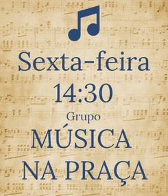 Poster: Sexta-feira 14:30 Grupo MÚSICA  NA PRAÇA