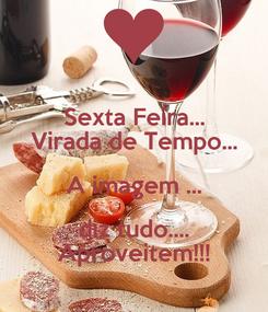 Poster: Sexta Feira... Virada de Tempo... A imagem ... diz tudo.... Aproveitem!!!