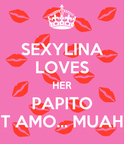 Poster: SEXYLINA LOVES HER PAPITO T AMO... MUAH