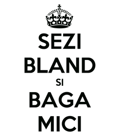 Poster: SEZI BLAND SI BAGA MICI