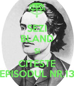Poster: SEZI BLAND SI CITESTE EPISODUL NR.13