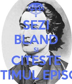 Poster: SEZI BLAND SI CITESTE ULTIMUL EPISOD