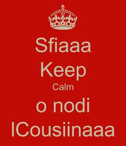 Poster: Sfiaaa Keep Calm o nodi lCousiinaaa