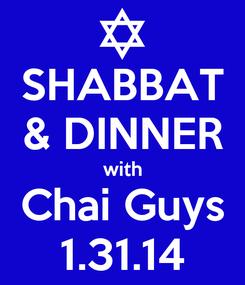 Poster: SHABBAT & DINNER with Chai Guys 1.31.14