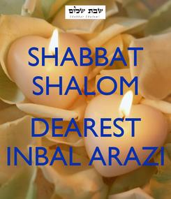 Poster: SHABBAT SHALOM  DEAREST INBAL ARAZI
