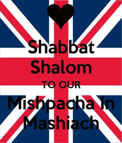 Poster: Shabbat Shalom TO OUR Mishpacha In Mashiach