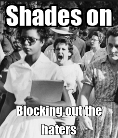 Poster: Shades on Blocking out the haters