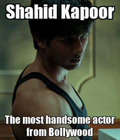 Poster: Shahid Kapoor The most handsome actor from Bollywood