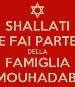 Poster: SHALLATI E FAI PARTE DELLA FAMIGLIA MOUHADAB