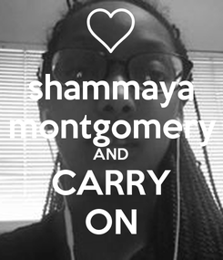 Poster: shammaya montgomery AND CARRY ON