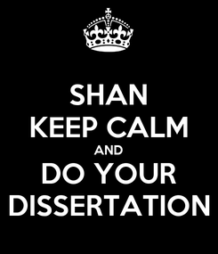Poster: SHAN KEEP CALM AND DO YOUR DISSERTATION