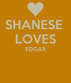 Poster: SHANESE  LOVES EDGAR