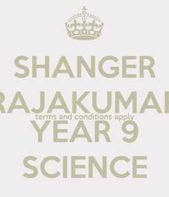 Poster: SHANGER RAJAKUMAR terms and conditions apply YEAR 9 SCIENCE