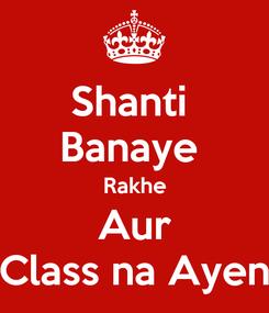 Poster: Shanti  Banaye  Rakhe Aur Class na Ayen