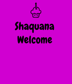 Poster: Shaquana  Welcome