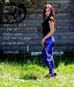 Poster: share and like  for your chance to WIN 1 pair of limited edition ELGAMI leggings pictured here  elgami.com
