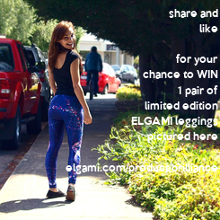Poster: share and like  for your chance to WIN 1 pair of limited edition ELGAMI leggings pictured here  elgami.com/product/brilliance