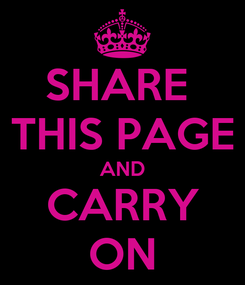 Poster: SHARE  THIS PAGE AND CARRY ON