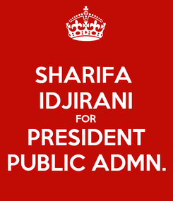 Poster: SHARIFA  IDJIRANI FOR PRESIDENT PUBLIC ADMN.