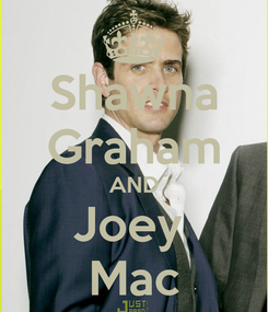 Poster: Shawna Graham AND Joey  Mac