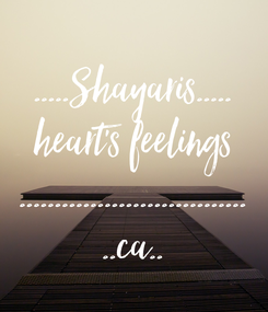 Poster: .....Shayaris..... heart's feelings ................................ ..ca..