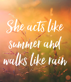 Poster: She acts like summer and walks like rain