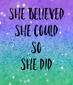 Poster: SHE BELIEVED SHE COULD SO SHE DID