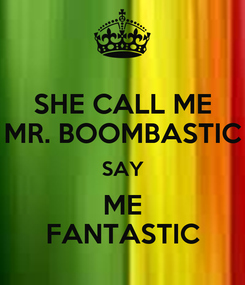 Poster: SHE CALL ME MR. BOOMBASTIC SAY ME FANTASTIC