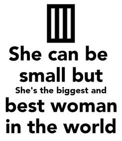 Poster: She can be  small but She's the biggest and best woman in the world