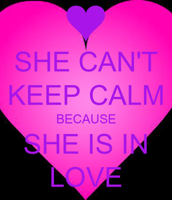 Poster: SHE CAN'T KEEP CALM BECAUSE SHE IS IN LOVE