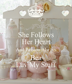 Poster: She Follows Her Heart And Passion Always Bea Luv My Stuff