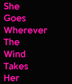 Poster: She Goes Wherever The Wind Takes Her