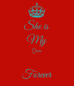 Poster: She is My Queen  Forever