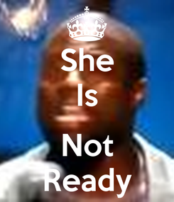 Poster: She Is  Not Ready