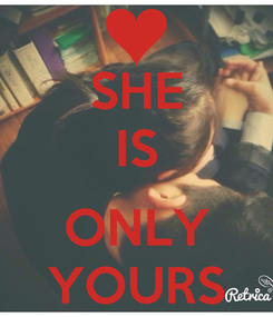 Poster: SHE IS  ONLY YOURS