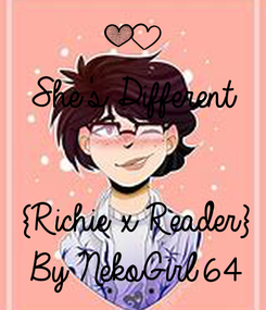 Poster: She's Different   {Richie x Reader} By NekoGirl64
