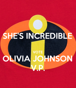 Poster: SHE'S INCREDIBLE  VOTE OLIVIA JOHNSON V.P.