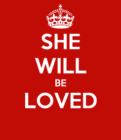 Poster: SHE WILL BE LOVED