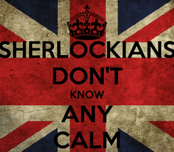 Poster: SHERLOCKIANS DON'T KNOW ANY CALM