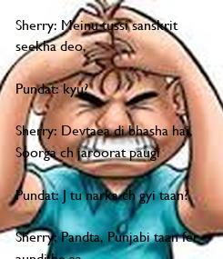Poster: Sherry: Meinu tussi sanskrit  seekha deo,  Pundat: kyu?  Sherry: Devtaea di bhasha hai,  Soorga ch jaroorat paugi  Pundat: J tu narka ch gyi taan?  Sherry: Pandta, Punjabi taan fer  aundi he aa…